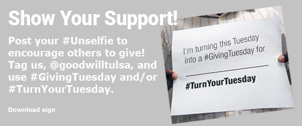 Show Your Support! Post your @Unselfie to encourage others to give! Tag us, @goodwilltulsa, and use @GivingTuesday and/or #TurnYourTuesday.