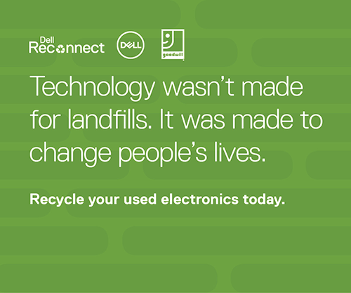 Graphic with text, Technology wasn't made for landfills. It was made to change pepple's lives. Recyle your used electronics today. Dell Reconnect and Goodwill Tulsa